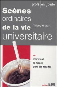 Thierry Foucart - Scènes ordinaires de la vie universitaire - Ou comment la France perd ses facultés.