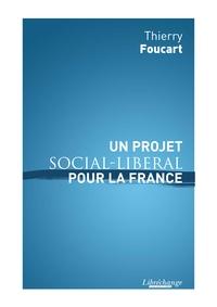 Thierry Foucart - Un projet social-libéral pour la France.