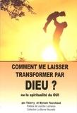 Thierry Fourchaud et Myriam Fourchaud - Comment me laisser transformer par dieu ? - Ou la spiritualité du OUI.