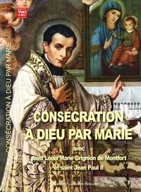Thierry Fourchaud - Consécration à Dieu par Marie avec saint Louis Marie Grignion de Monfort et saint Jean Paul II - Chemin de consécration à Dieu par Marie pour entrer dans une vie nouvelle en 39 semaines, soit 9 mois pour renaître.