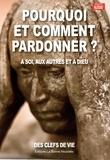 Thierry Fourchaud - Pourquoi et comment pardonner ? - A soi, aux autres et à Dieu.