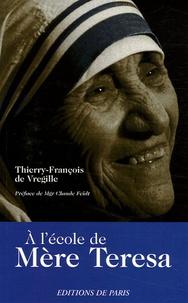 Thierry-François de Vregille - A l'école de Mère Teresa.