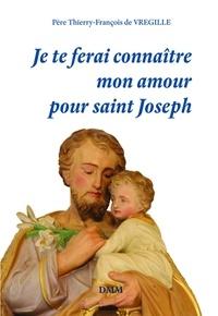Thierry-François de Vregille - Je te ferai connaître mon amour pour saint Joseph.