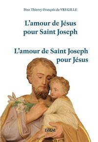 Thierry-François de Vregille - L'amour de Jésus pour saint Joseph - L'amour de saint Joseph pour Jésus.