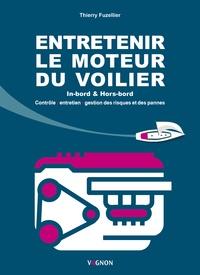 Thierry Fuzellier - Entretenir le moteur du voilier - In-bord & Hors-bord.