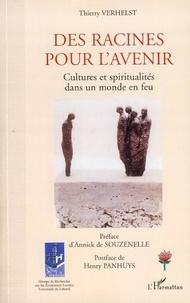Thierry-G. Verhelst - Des racines pour l'avenir - Cultures et spiritualités dans un monde en feu.