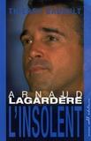 Thierry Gadault - Arnaud Lagardère - L'insolent.