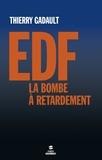 Thierry Gadault - EDF, la bombe à retardement.