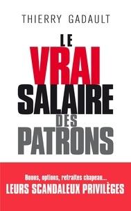 Thierry Gadault - Le vrai salaire des patrons.