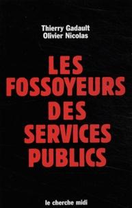 Thierry Gadault et Olivier Nicolas - Les fossoyeurs des services publics.