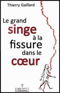 Thierry Gaillard - Le grand singe à la fissure dans le coeur.