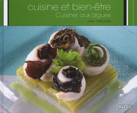 Thierry Galais - Cuisiner aux algues.