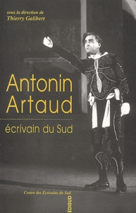 Thierry Galibert et  Collectif - Antonin Artaud - Ecrivain du Sud.