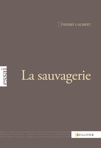 Thierry Galibert - La sauvagerie.
