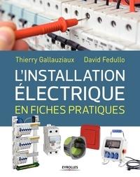 Thierry Gallauziaux et David Fedullo - L'installation électrique en fiches pratiques.