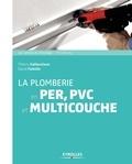 Thierry Gallauziaux et David Fedullo - La plomberie en PER, PVC et multicouche.