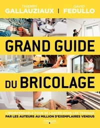 Thierry Gallauziaux et David Fedullo - Le grand guide du bricolage.