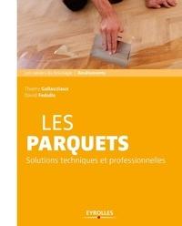 Les parquets- Solutions et techniques professionnelles - Thierry Gallauziaux |