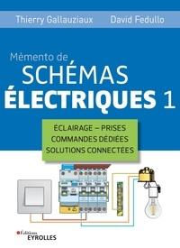 Thierry Gallauziaux et David Fedullo - Mémento de schémas électriques - Tome 1, éclairage, prises, commandes dédiées, solutions connectées.