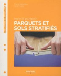 Thierry Gallauziaux et David Fedullo - Poser et entretenir parquets et sols stratifiés.