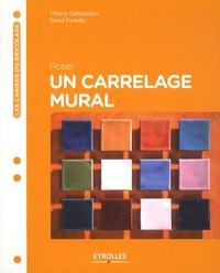 Thierry Gallauziaux et David Fedullo - Poser un carrelage mural.