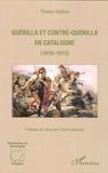 Thierry Gallice - Guérilla et contre-guérilla en Catalogne (1808-1813).