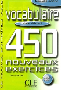 Vocabulaire. 450 nouveaux exercices, niveau débutant - Thierry Gallier |