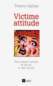 Thierry Gallois - Victime attitude.