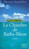 Thierry Gandillot - La chambre de Barbe-Bleue.