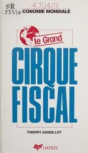 Thierry Gandillot - Le Grand Cirque fiscal - Vérités et mensonges sur les baisses d'impôt dans les années 80.