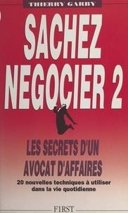 Thierry Garby - Sachez négocier (2). Les techniques d'un avocat d'affaires.