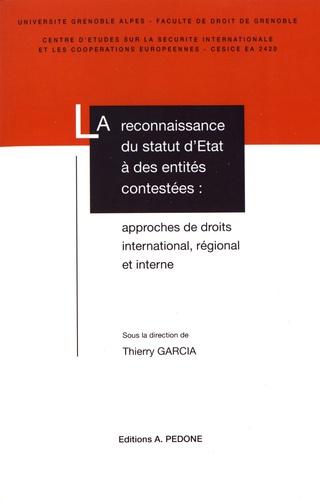 La reconnaissance du statut d'Etat à des entités contestées : approches de droits international, régional et interne