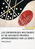 Thierry Garcia - Les entreprises militaires et de sécurité privées appréhendées par le droit.