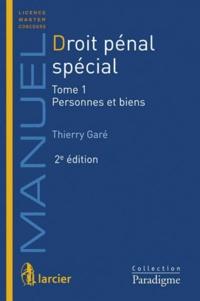 Thierry Garé - Droit pénal spécial - Tome 1,  Personnes et biens.