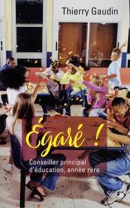Thierry Gaudin - Egaré ! - Conseiller principal d'éducation, année zéro.