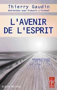 Thierry Gaudin et Thierry Gaudin - L'Avenir de l'esprit.