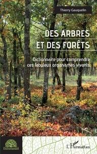 Thierry Gauquelin - Des arbres et des forêts - Dictionnaire pour comprendre ces fabuleux organismes vivants.