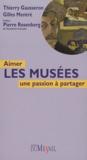 Thierry Gausseron et Gilles Mentré - Aimer les musées - Une passion à partager.