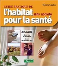 Thierry Gautier - Guide pratique de l'habitat sans nocivité pour la santé.