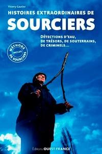 Histoires extraordinaires de sourciers - Thierry Gautier |