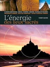 Téléchargement gratuit de l'ebook pdf L'énergie des lieux sacrés  - Le Mont-Saint-Michel, Carnac, Chartres, menhirs, chapelles et dolmens CHM DJVU par Thierry Gautier (Litterature Francaise) 9782737381416
