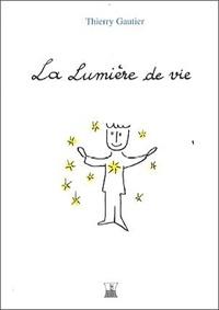Thierry Gautier - La lumière de vie.
