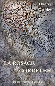 Thierry Gautier - La rosace cordelee.