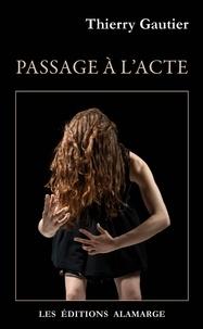 Thierry Gautier - PASSAGE À L'ACTE.