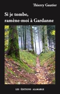 Thierry Gautier - Si je tombe, ramene-moi a gardanne ..