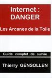 Thierry Gensollen - Internet : Danger - Les Arcanes de la Toile.
