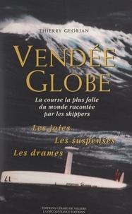 Thierry Georjan et G. Martin-Raget - Vendée Globe - La course la plus folle du monde racontée par les skippers. Les joies, les suspenses, les drames.