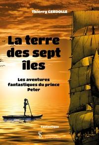 Thierry Gerdolle - La terre des sept îles - Les aventures fantastiques du Prince Peter.
