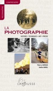 Thierry Gervais et Gaëlle Morel - La photographie - Histoire, techniques, art, presse.