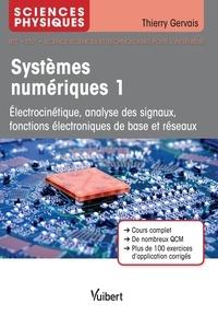Thierry Gervais - Systèmes numériques - Tome 1, Electrocinétique, analyse des signaux, fonctions électroniques de base et réseaux.